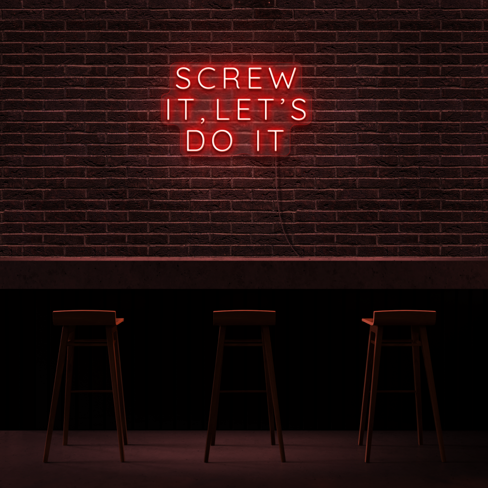 Screw It, Let's Do It - Neon Sign