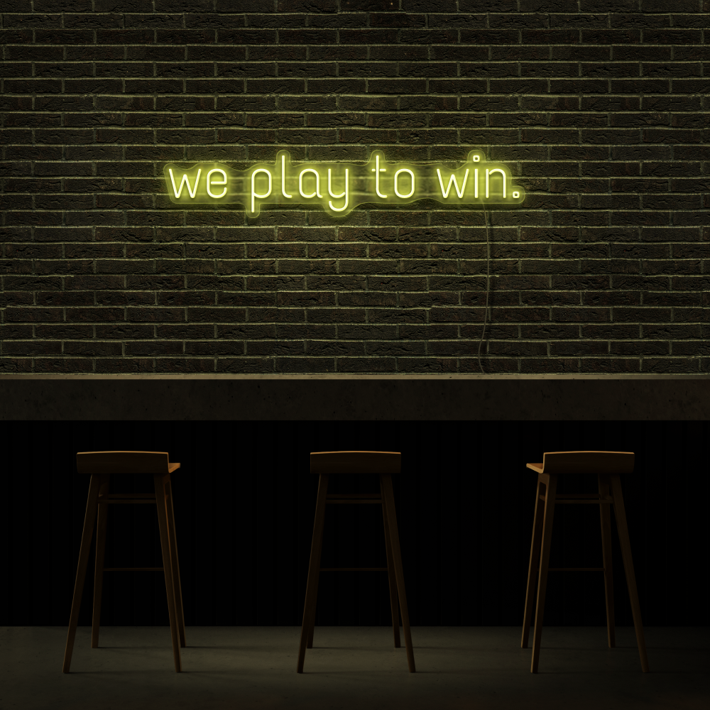 We Play To Win - Neon Sign