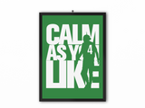 Calm As You Like Print (White Text) - A3, A4 or A5