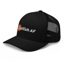 Load image into Gallery viewer, Bullish AF Trucker Cap