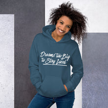 Load image into Gallery viewer, Dreams Too Big Unisex Hoodie