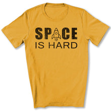 Load image into Gallery viewer, Space is Hard T-Shirt in Gold