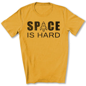 Space is Hard T-Shirt in Gold