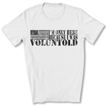 Load image into Gallery viewer, I Was Voluntold T-Shirt in White
