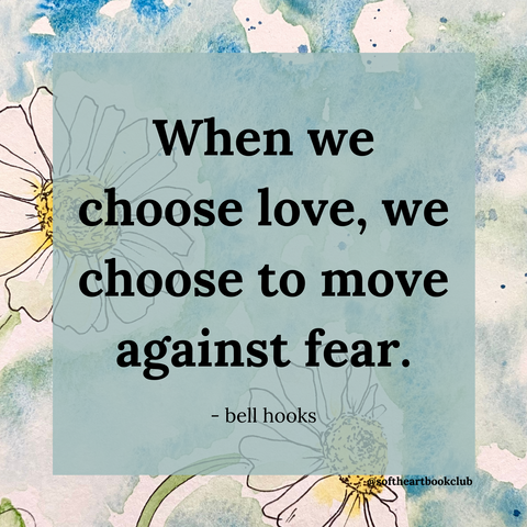 When we choose love, we choose to move against fear. Quote from All About Love by bell hooks.