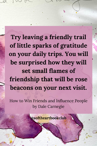 Try leaving a friendly trail of sparks of gratitude on your daily trips. You will be surprised how they will set small flames of friendship that will be rose beacons on your next visit. (Quote from How to Win Friends and Influence People by Dale Carnegie)