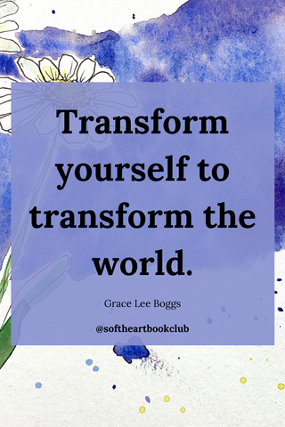 Transform yourself to transform the world - Grace Lee Boggs