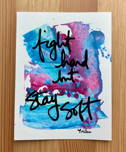 fight hard, but stay soft - paper painting - 4/6