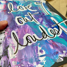 Load image into Gallery viewer, love out loudest - palette knife painted art journal