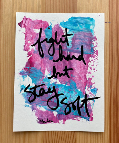 fight hard, but stay soft - paper painting - 3/6