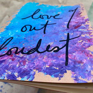 hand painted notebook - lined - love out loudest