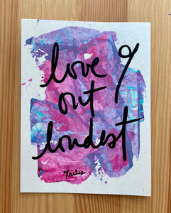 love out loudest - paper painting - 5/6
