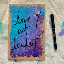 Load image into Gallery viewer, hand painted notebook - lined - love out loudest
