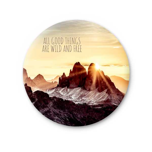 Round Magnet - All good things are wild and free