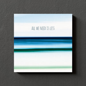 All we need is less