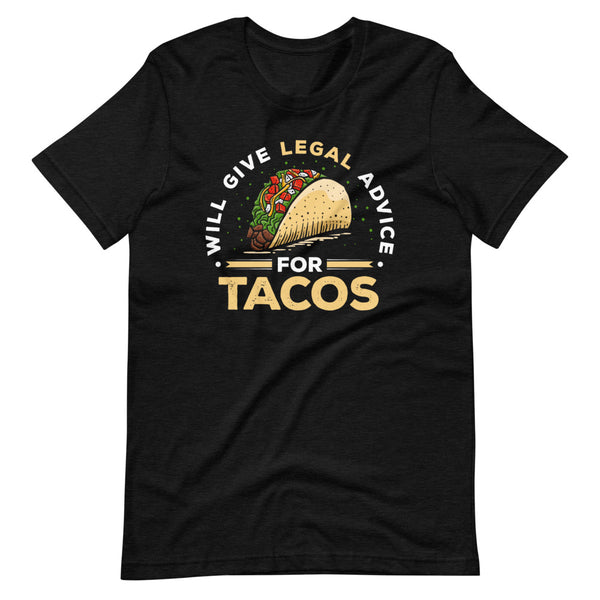 Will Give Legal Advice For Tacos T-Shirt - Black Heather - Relatable Wear