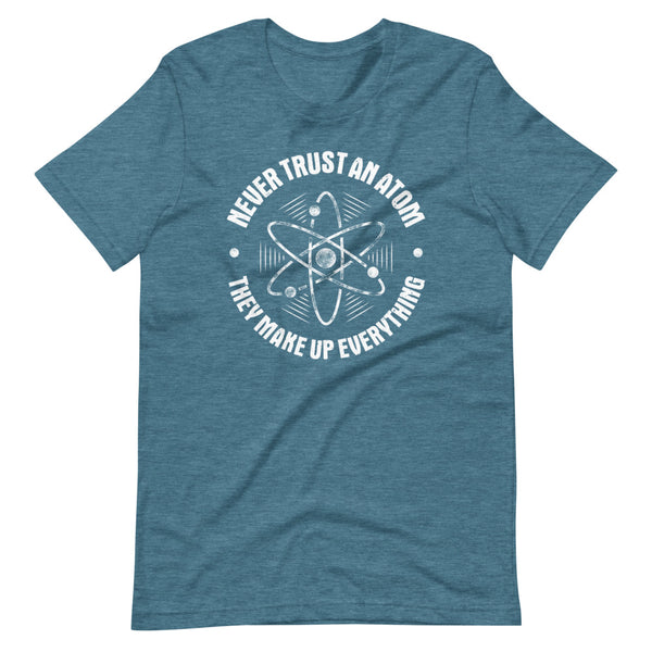 Never Trust An Atom They Make Up Everything T-Shirt - Teal Blue Heather - Relatable Wear