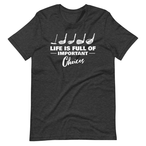 Life Is Full Of Important Choices T-Shirt - Dark Grey Heather - Relatable Wear