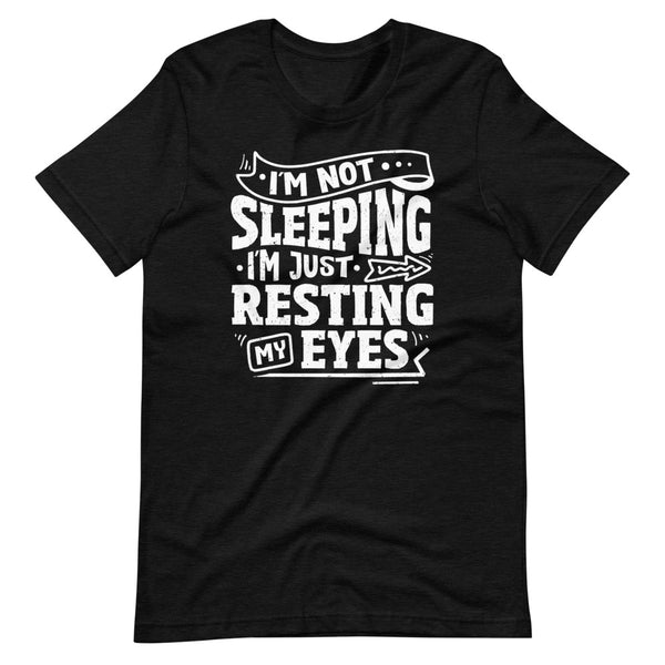 I'm Not Sleeping I'm Just Resting My Eyes T-Shirt - Black Heather - Relatable Wear