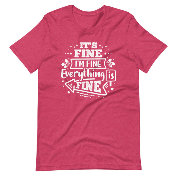 It's Fine I'm Fine Everything Is Fine T-Shirt - Raspberry Heather - Relatable Wear