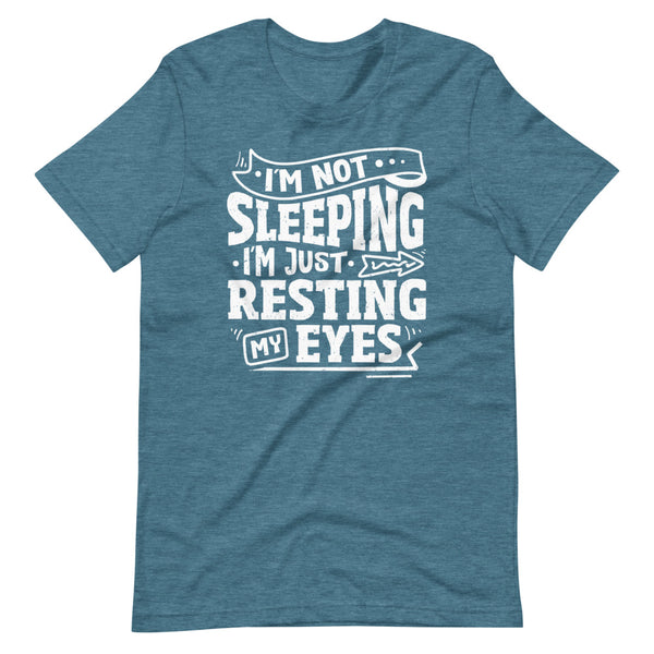 I'm Not Sleeping I'm Just Resting My Eyes T-Shirt - Teal Blue Heather - Relatable Wear