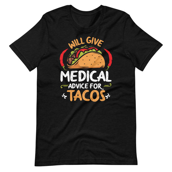 Will Give Medical Advice For Tacos T-Shirt - Black Heather - Relatable Wear