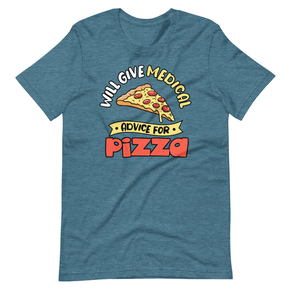 Will Give Medical Advice For Pizza T-Shirt - Teal Blue Heather - Relatable Wear
