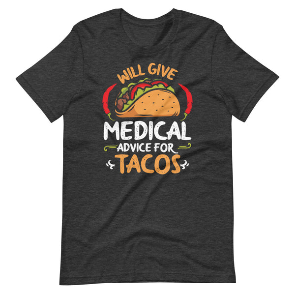 Will Give Medical Advice For Tacos T-Shirt - Dark Grey Heather - Relatable Wear