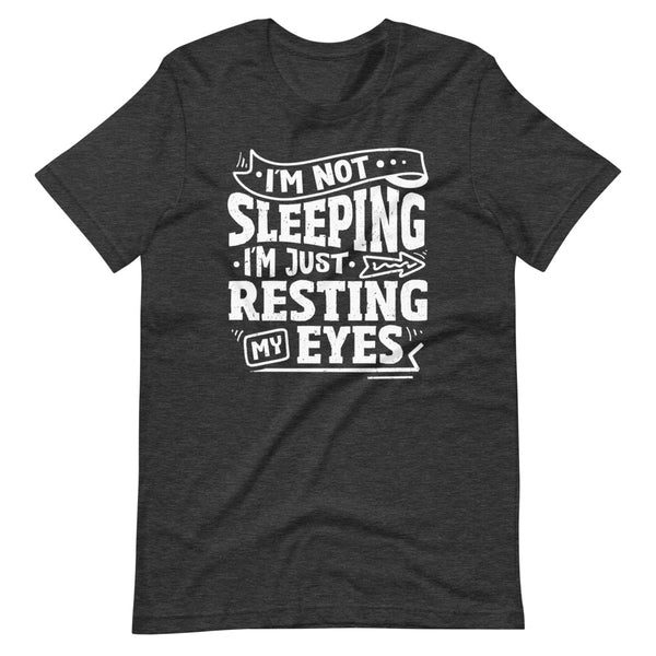 I'm Not Sleeping I'm Just Resting My Eyes T-Shirt - Dark Grey Heather - Relatable Wear