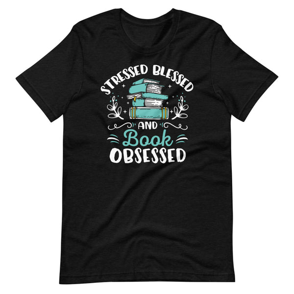 Stressed Blessed And Book Obsessed T-Shirt - Black Heather - Relatable Wear