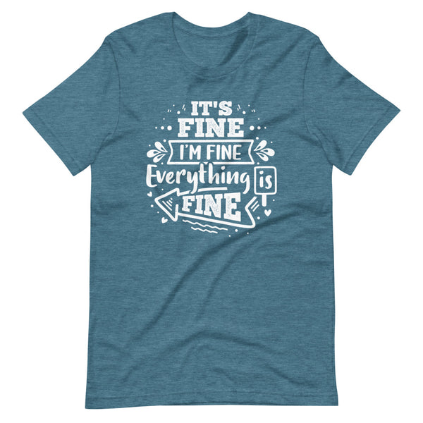 It's Fine I'm Fine Everything Is Fine T-Shirt - Teal Blue Heather - Relatable Wear