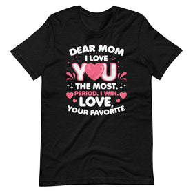 Dear Mom I Love You The Most T-Shirt