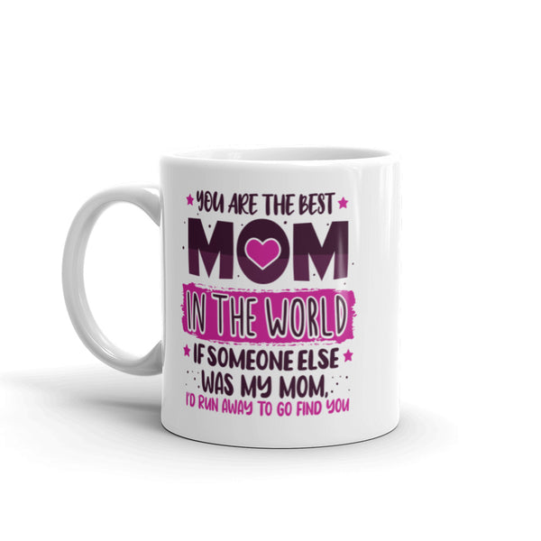 Best Mom In The World I'd Run Away To Go Find You Mug - White - Relatable Wear
