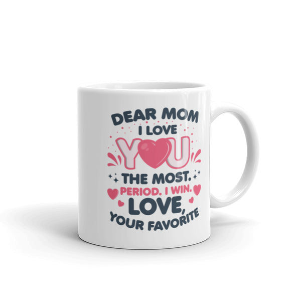 Dear Mom I Love You The Most Mug - White - Relatable Wear