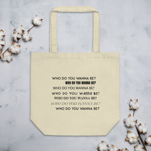 Load image into Gallery viewer, Eco Tote Bag | Who Do You Wanna Be