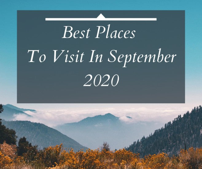 10 Best Places To Visit In September