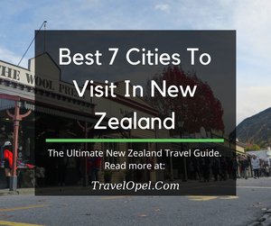Best 7 Cities To Visit In New Zealand