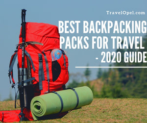 Best Backpacking Packs For Travel - 2020 Guide