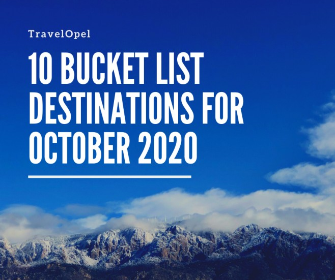 10 Incredible Bucket List Destinations for October 2020