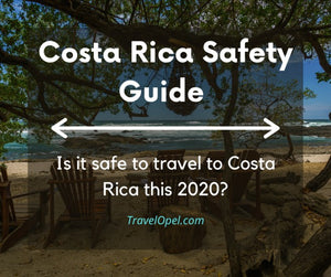 Costa Rica Safety Guide (Updated 2020)