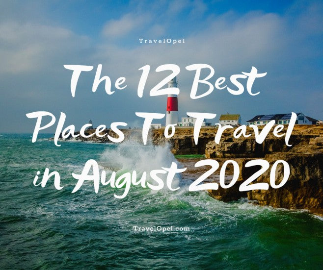 The 12 Best Places To Travel in August 2020