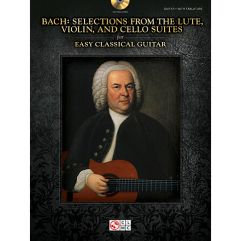 Bach: Selections from the Lute, Violin, and Cello Suites for Easy Classical Guitar