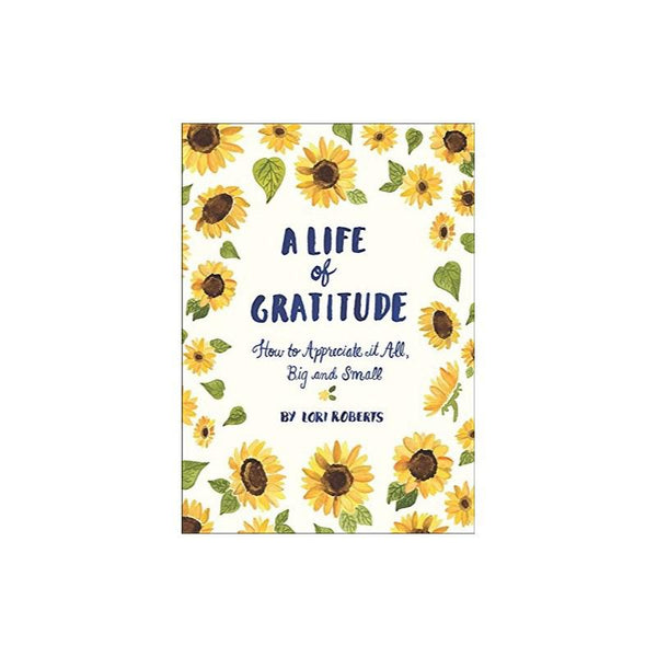 Life Of Gratitude Journal by Lori Roberts