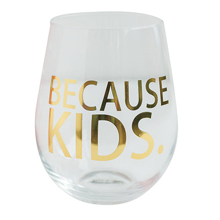 Glass Stemless Wine Because Kids