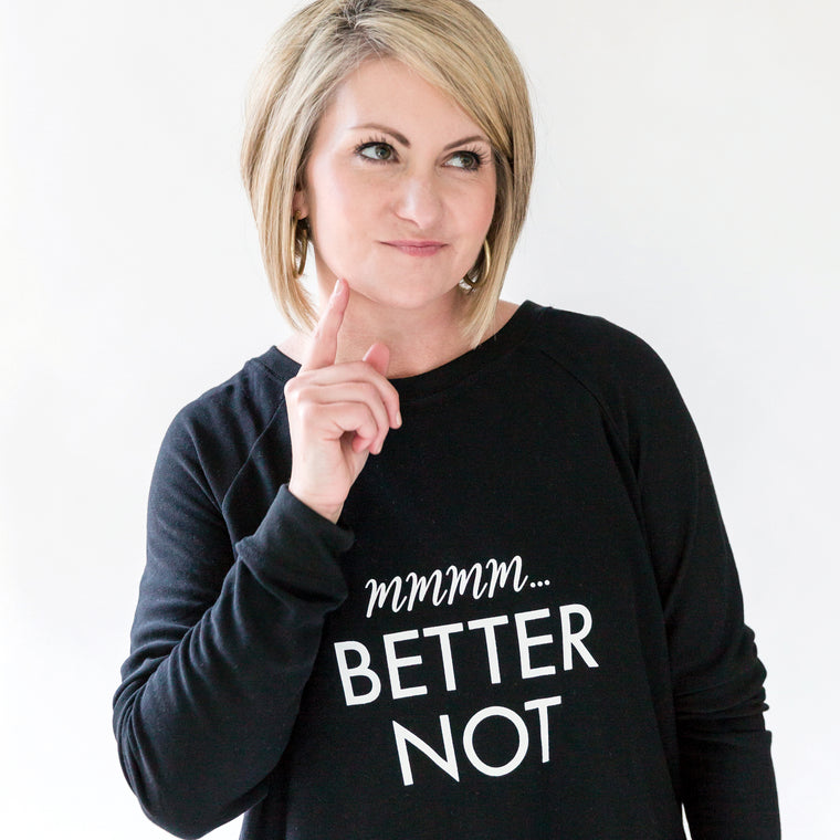 Sweatshirt | Better Not | Black