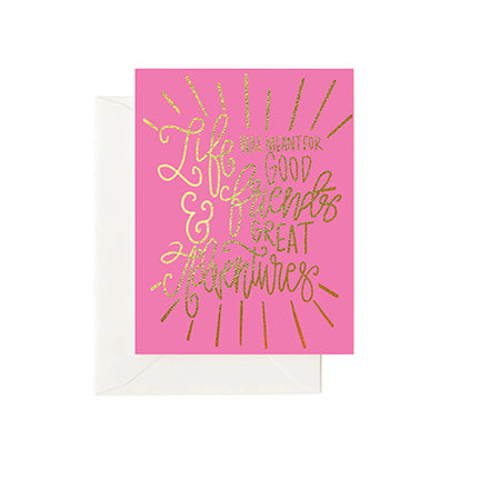 Greeting Cards | Life was Meant for Good Friends and Great Adventures