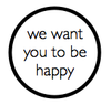 we want you to be happy