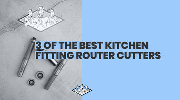 Kitchen Fitting Router Cutters - The Essential 3 Piece Trio