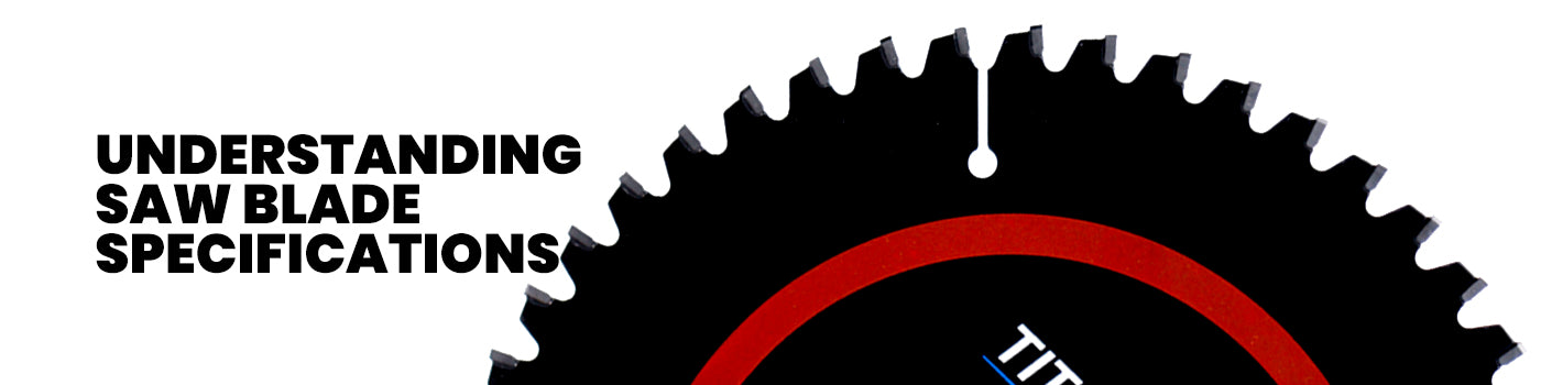 HOW TO UNDERSTAND SAW BLADE SPECIFICATION
