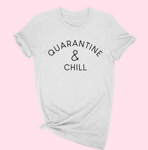 """Quarantine and Chill"" T-shirt"